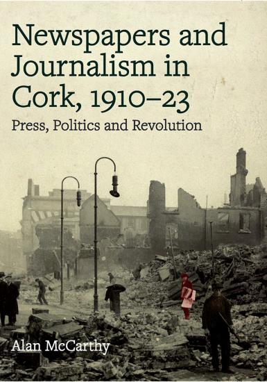 NEW BOOK: 'Newspapers and Journalism in Cork, 1910-1923' by Alan McCarthy PhD